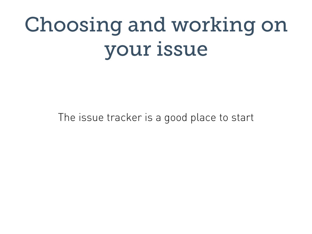 Choosing and working on your issue The issue tr...
