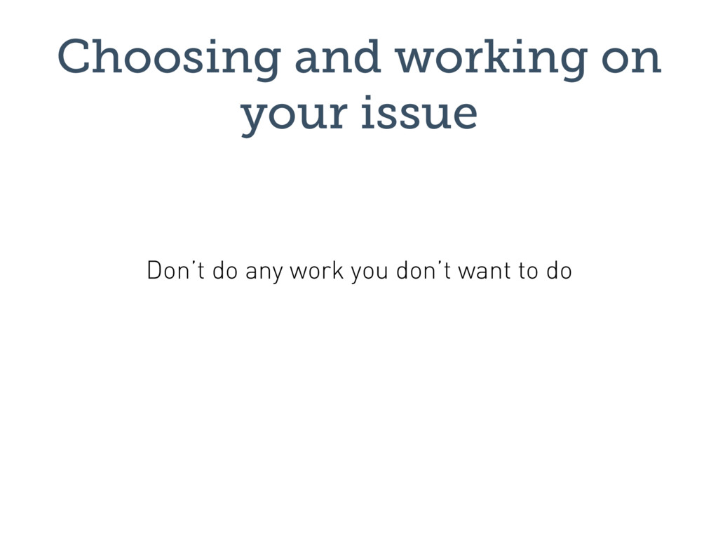 Choosing and working on your issue Don't do any...