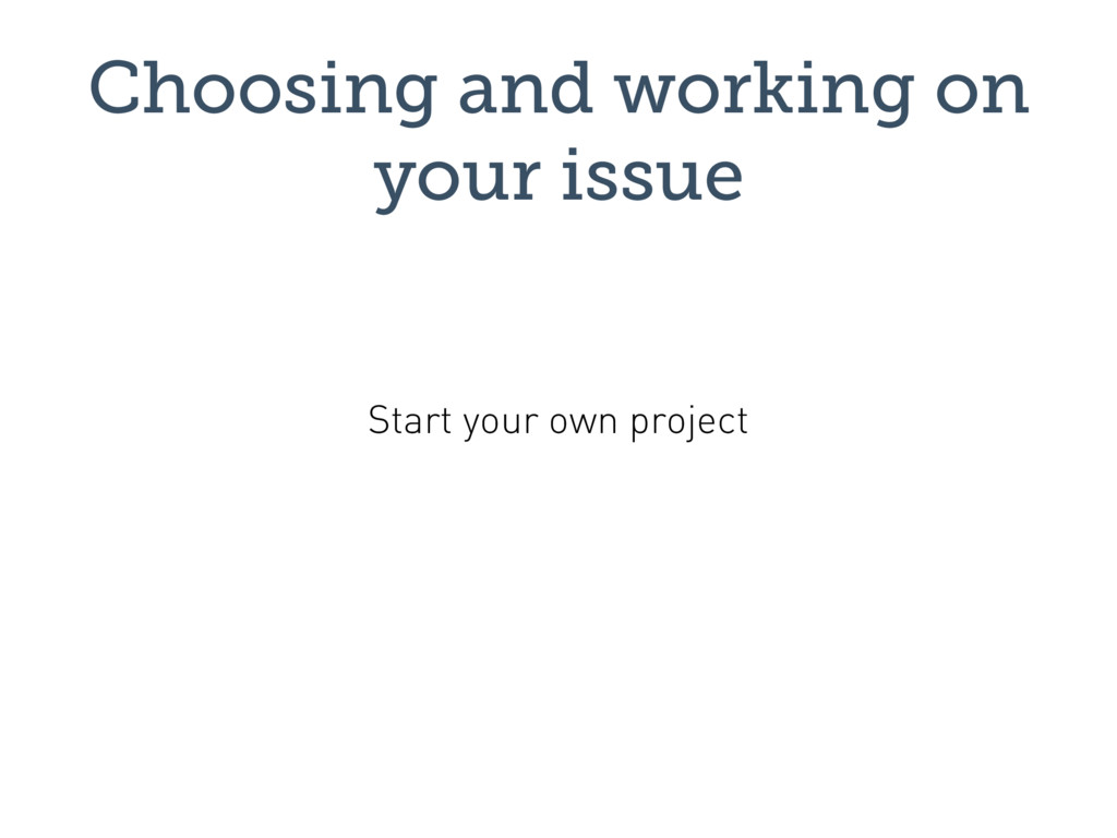 Choosing and working on your issue Start your o...