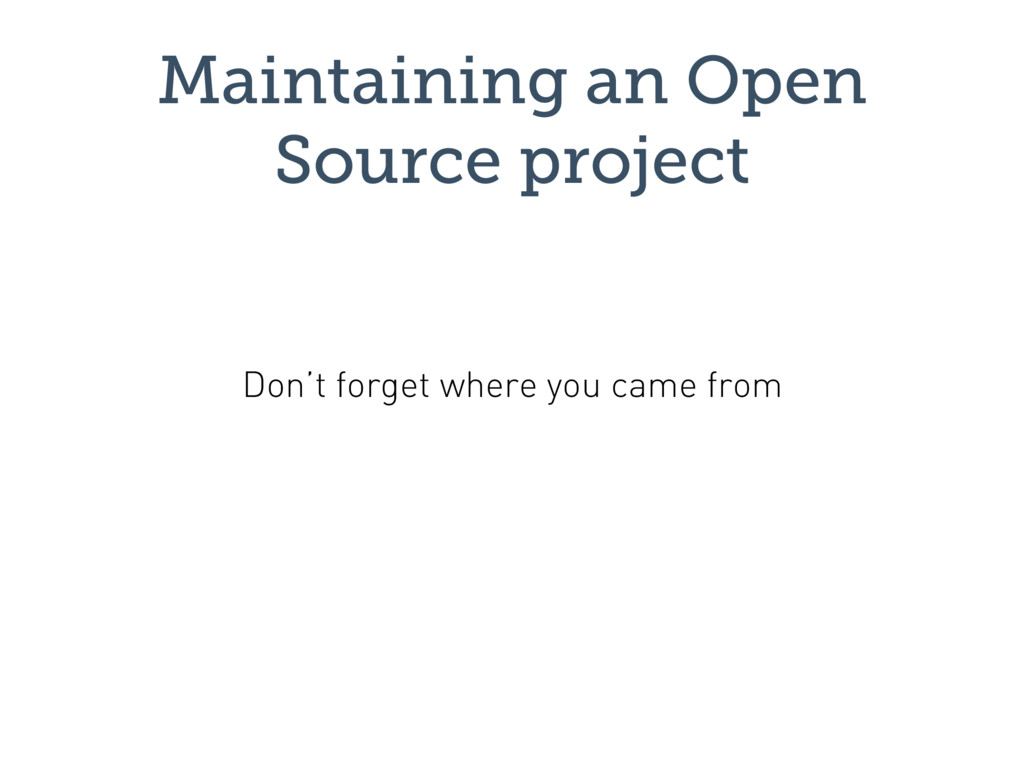 Maintaining an Open Source project Don't forget...