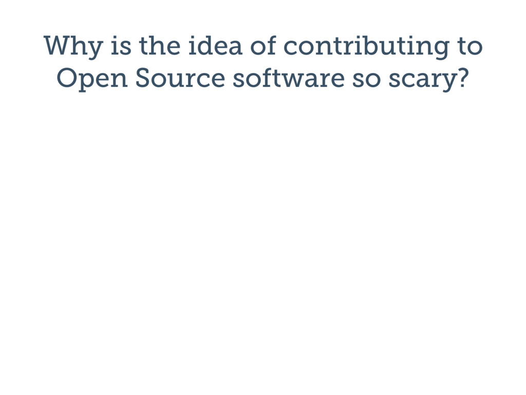 Why is the idea of contributing to Open Source ...