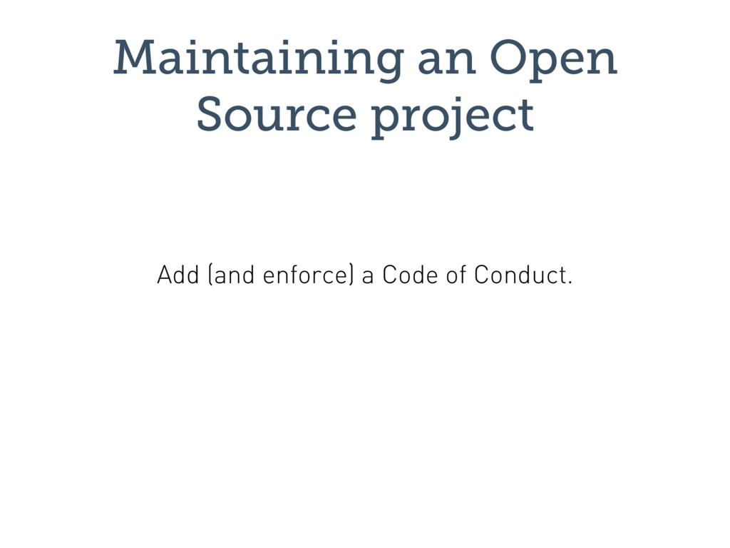Maintaining an Open Source project Add (and enf...