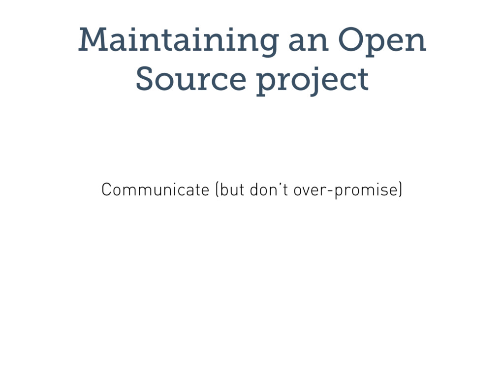 Maintaining an Open Source project Communicate ...