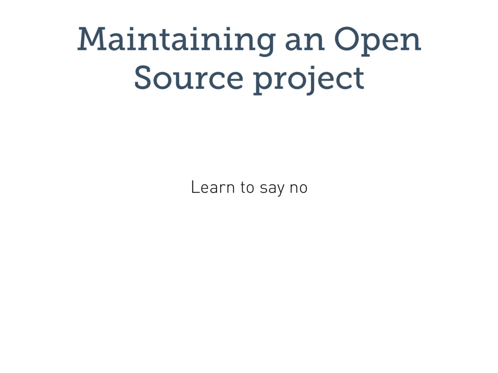 Maintaining an Open Source project Learn to say...