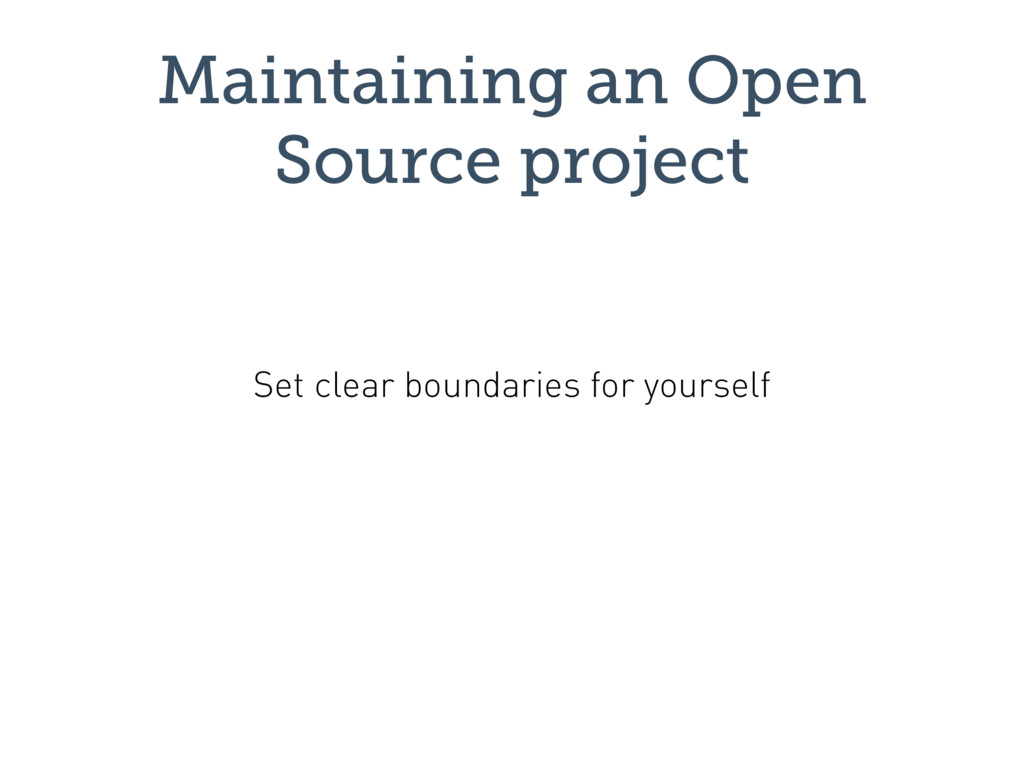 Maintaining an Open Source project Set clear bo...