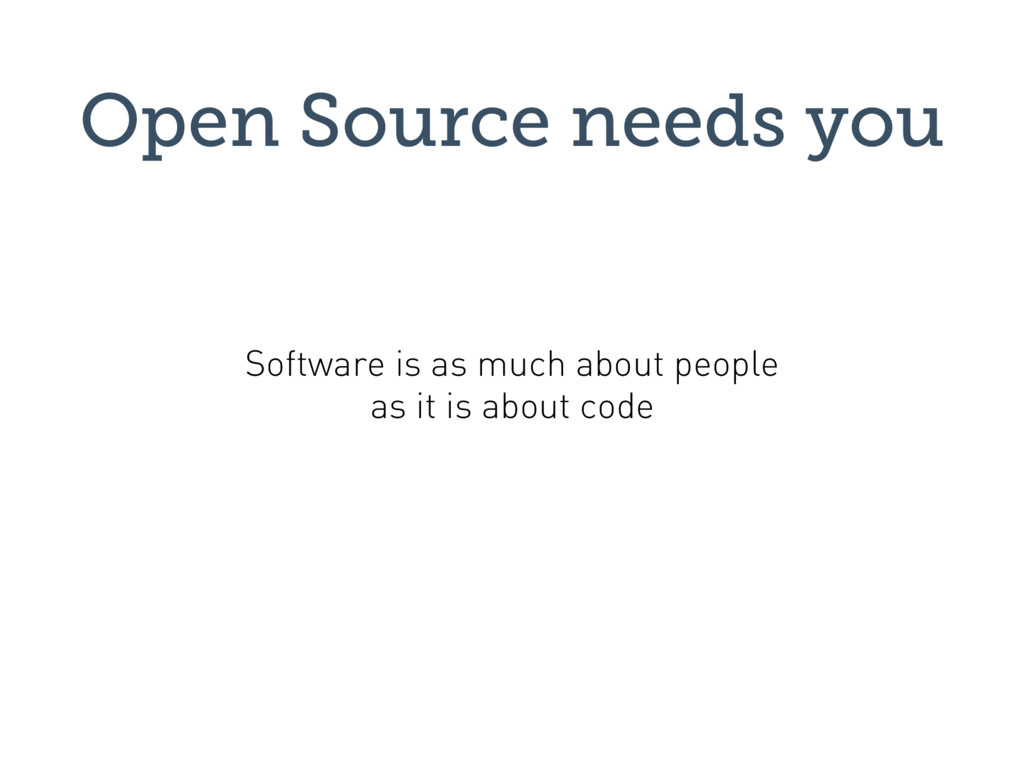 Open Source needs you Software is as much about...