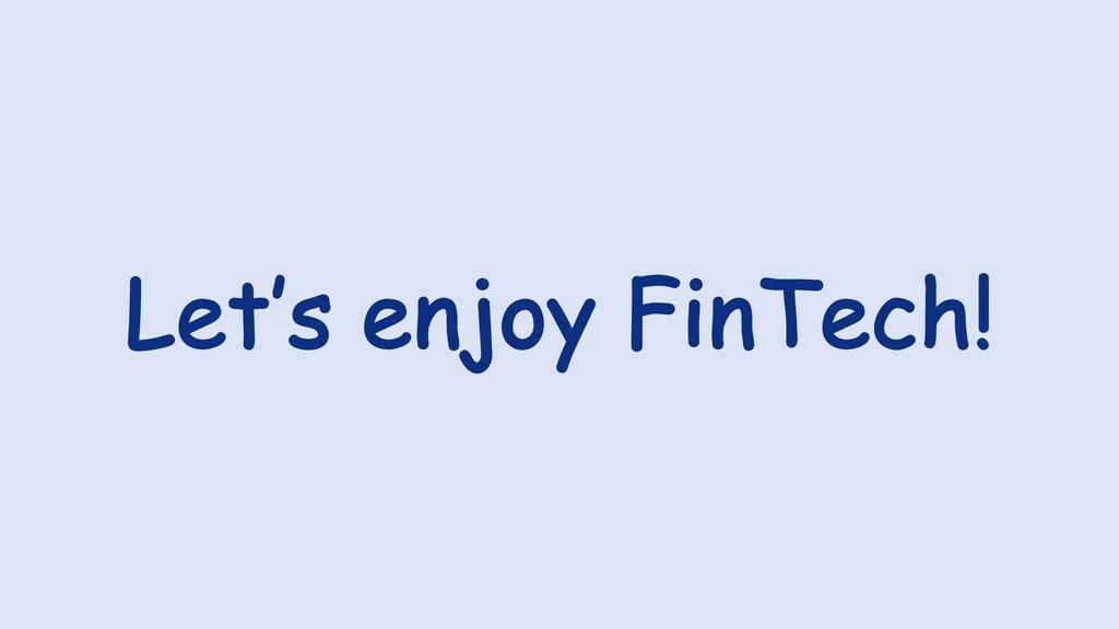 Let's enjoy FinTech!