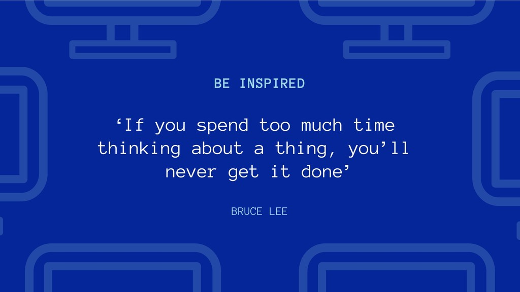BE INSPIRED BRUCE LEE 'If you spend too much ti...