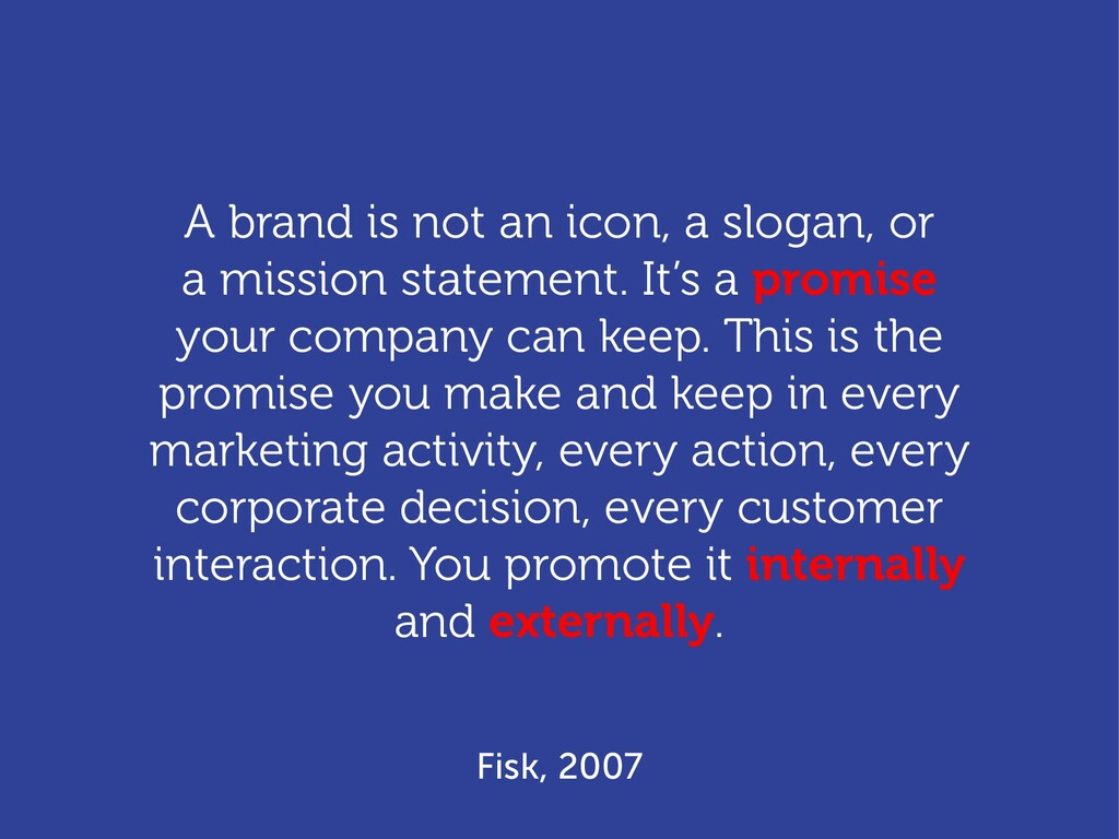 A brand is not an icon, a slogan, or a mission ...