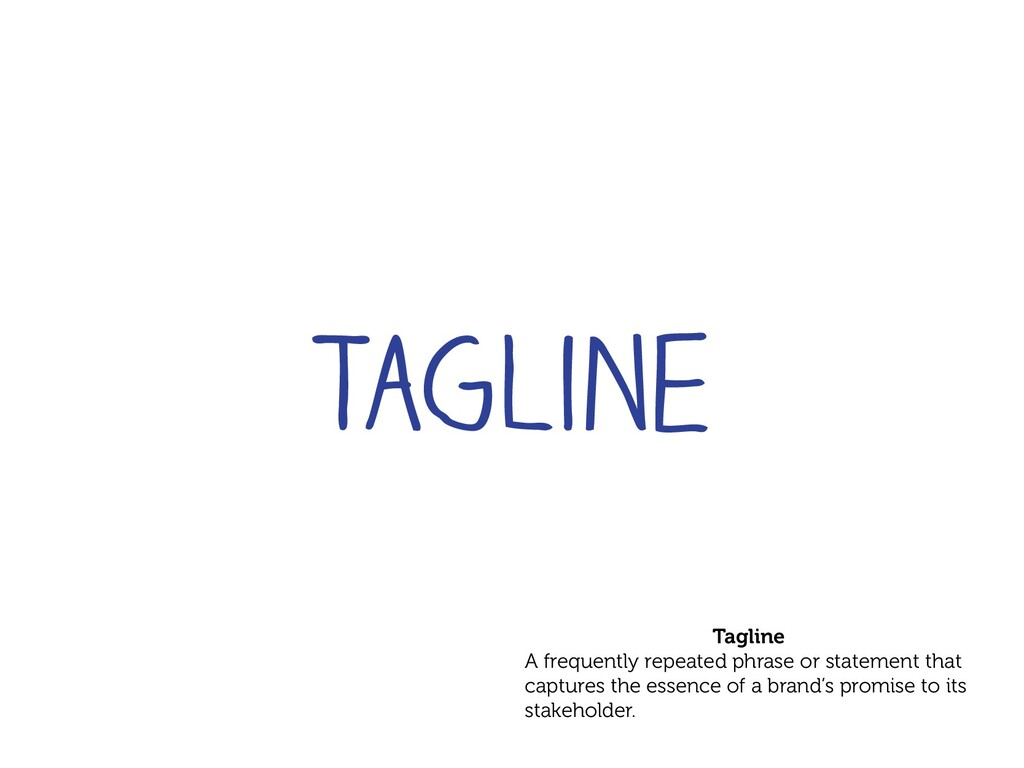 Tagline A frequently repeated phrase or stateme...