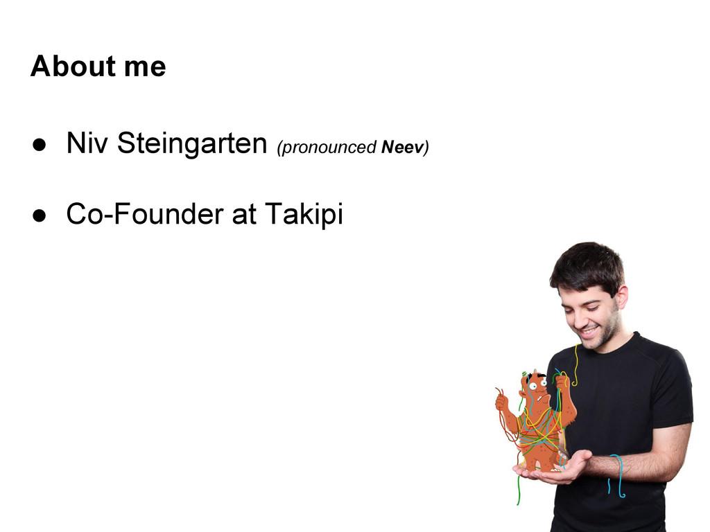 About me ● Niv Steingarten (pronounced Neev) ● ...