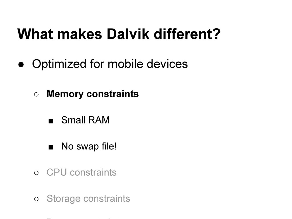 What makes Dalvik different? ● Optimized for mo...