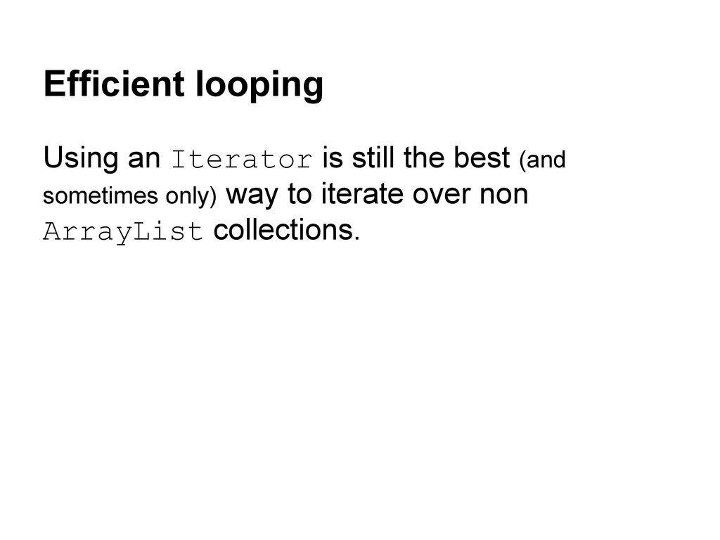 Efficient looping Using an Iterator is still th...