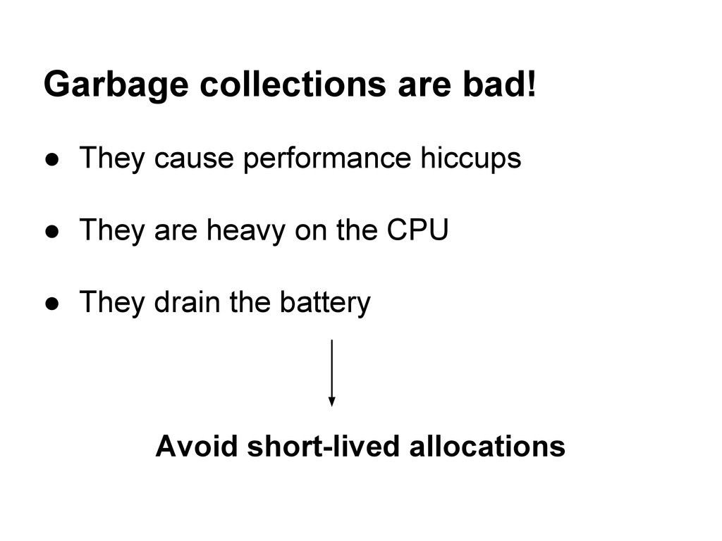 Garbage collections are bad! ● They cause perfo...
