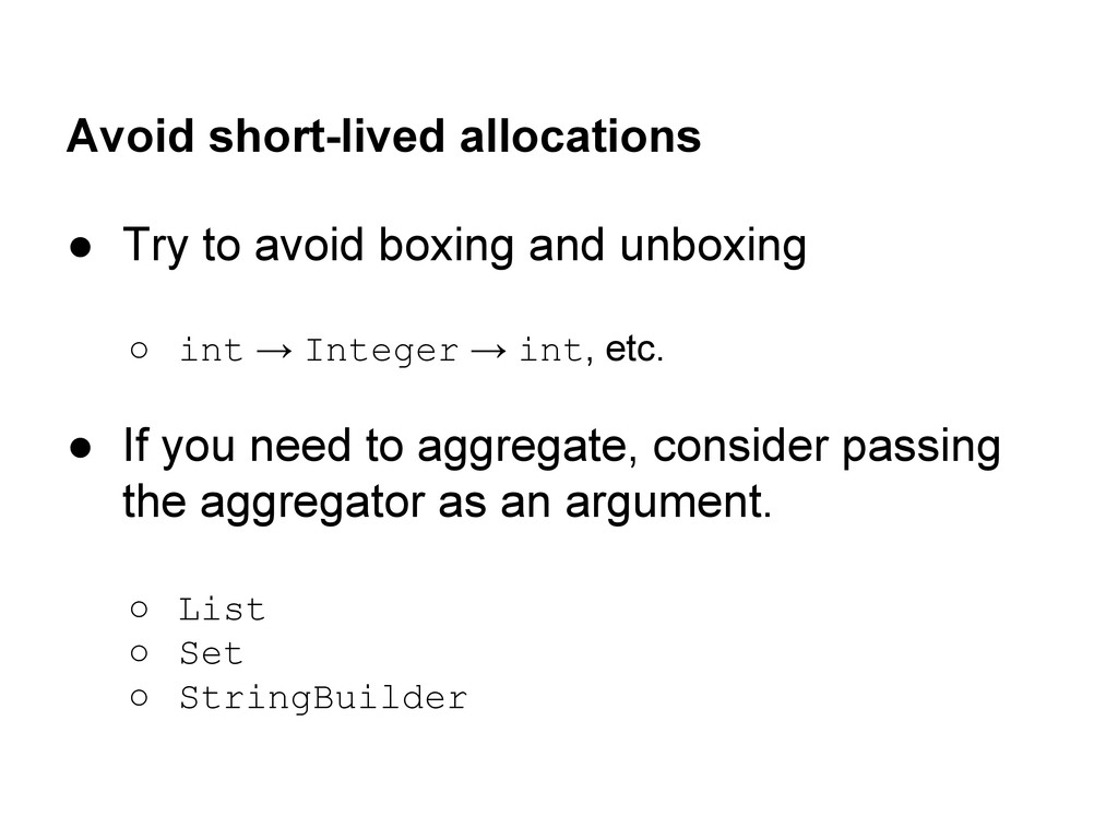 Avoid short-lived allocations ● Try to avoid bo...