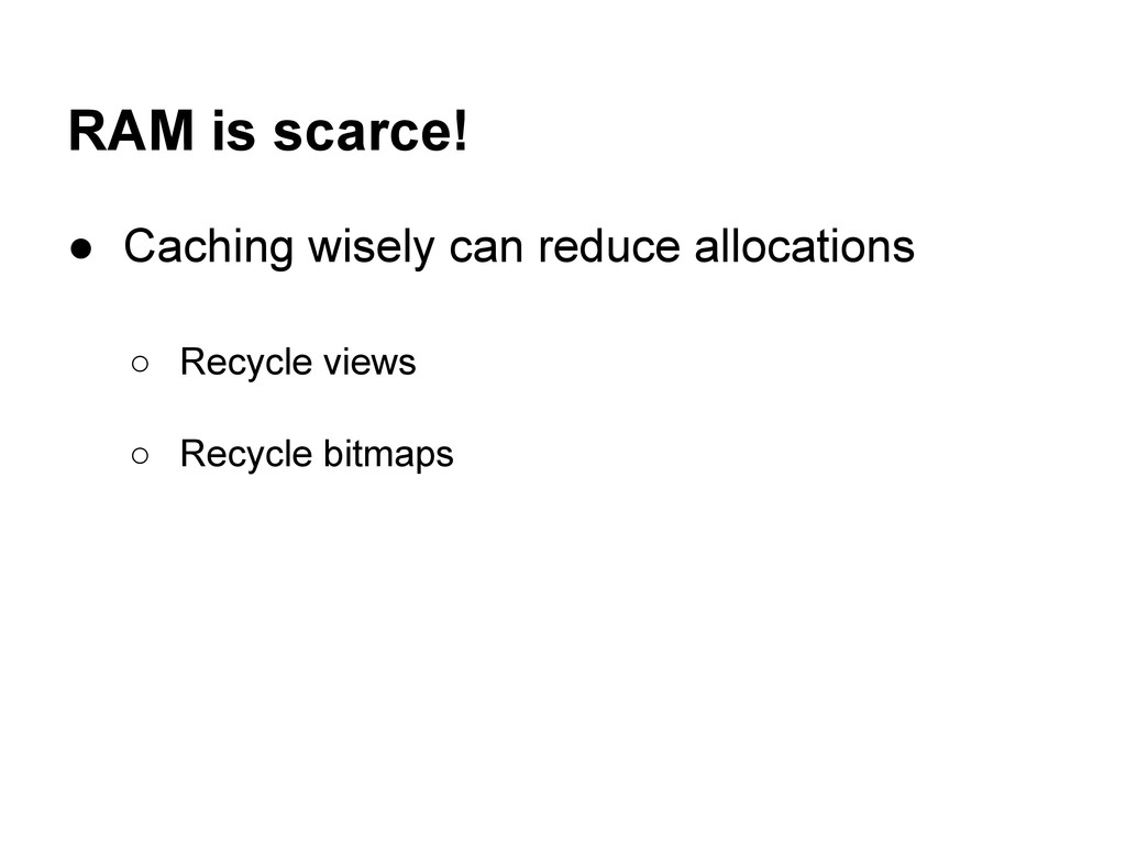 RAM is scarce! ● Caching wisely can reduce allo...