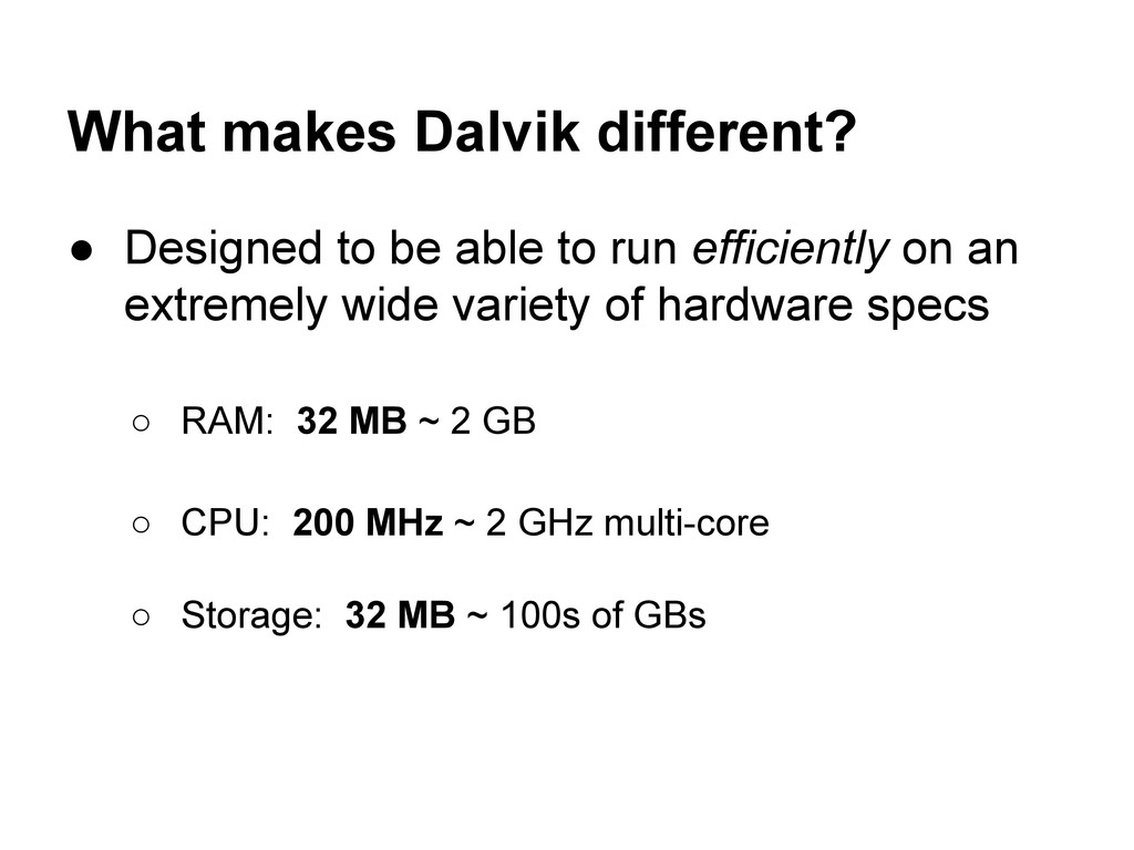 What makes Dalvik different? ● Designed to be a...