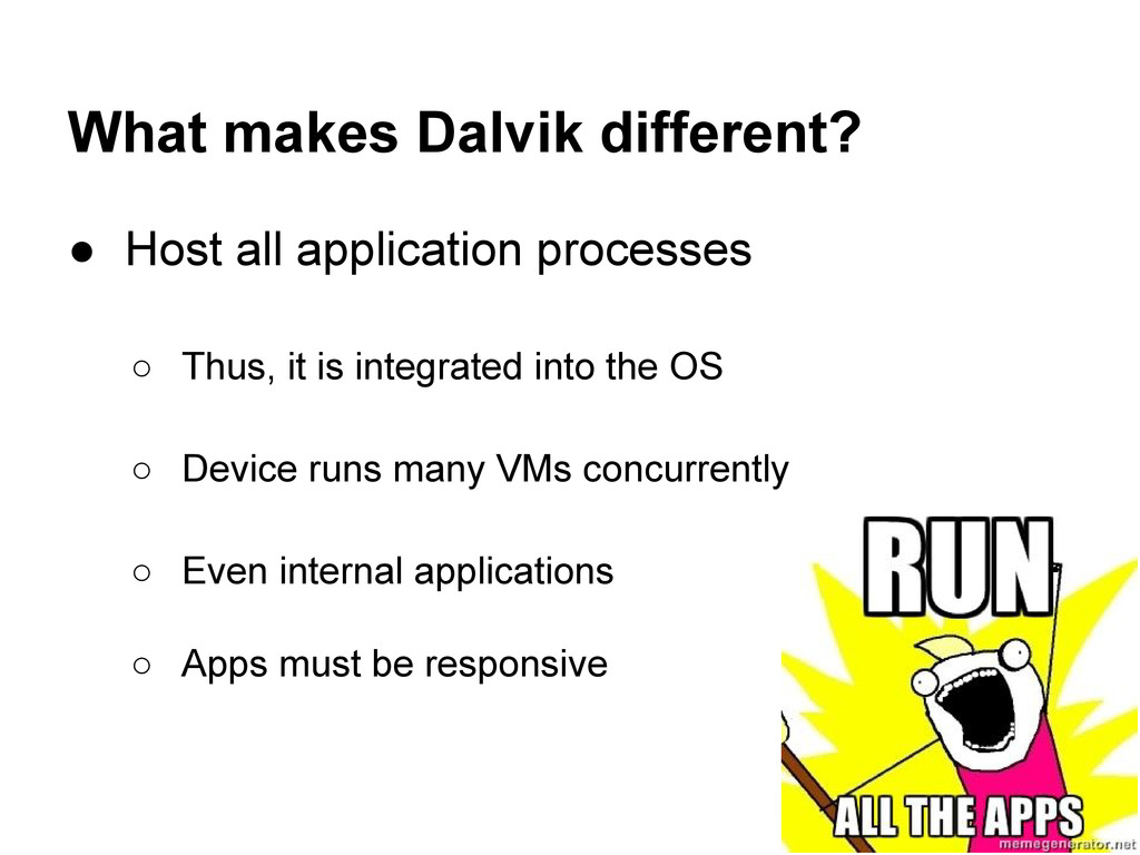 What makes Dalvik different? ● Host all applica...