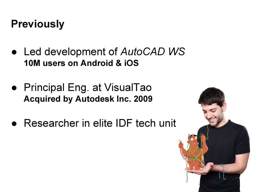 Previously ● Led development of AutoCAD WS 10M ...