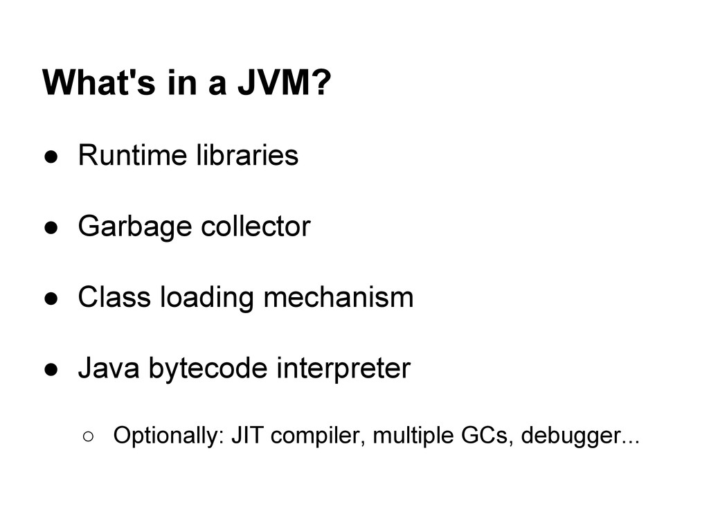 What's in a JVM? ● Runtime libraries ● Garbage ...