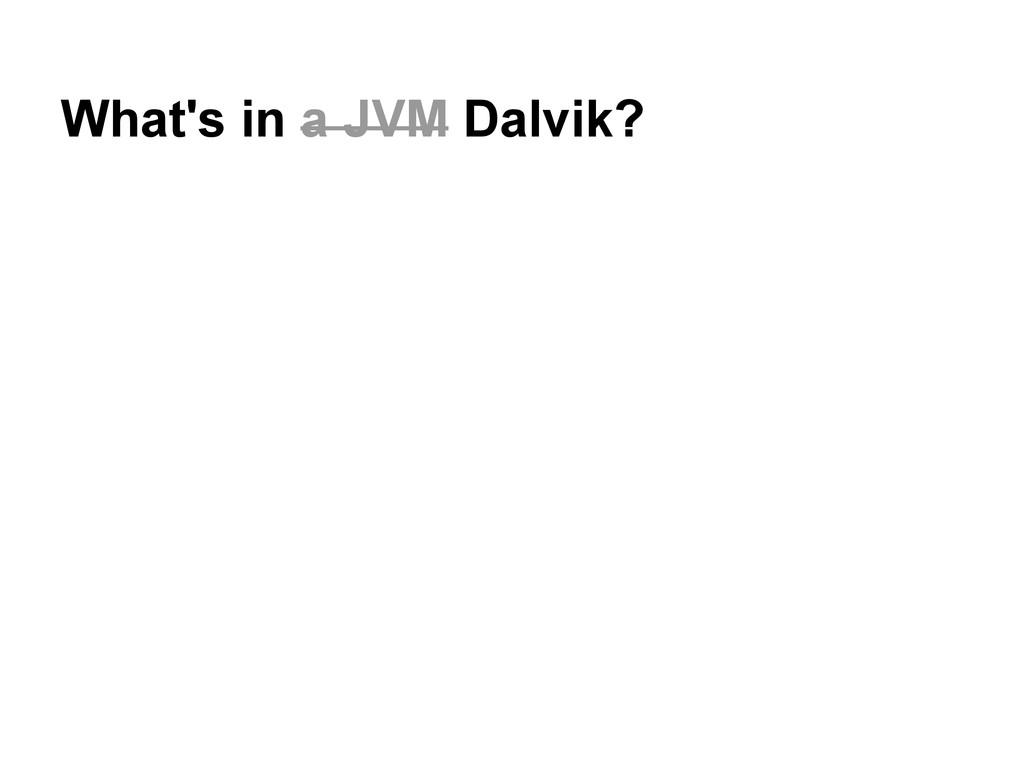 What's in a JVM Dalvik?