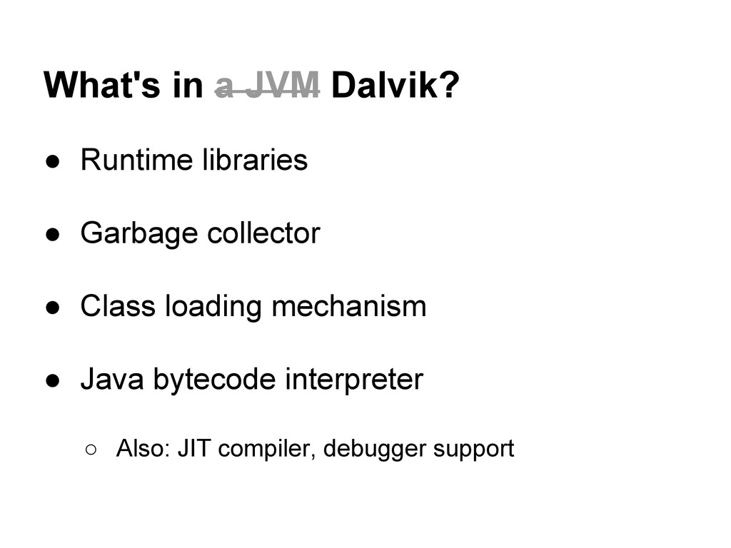 What's in a JVM Dalvik? ● Runtime libraries ● G...