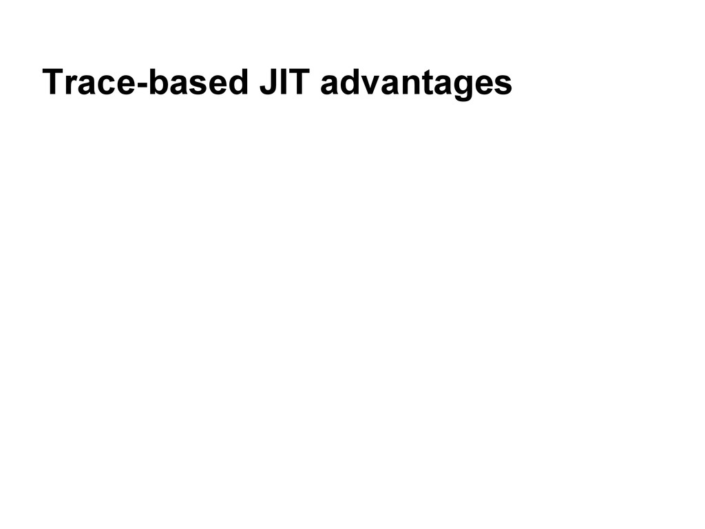 Trace-based JIT advantages