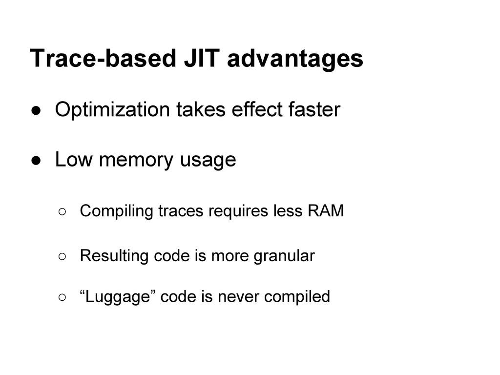 Trace-based JIT advantages ● Optimization takes...