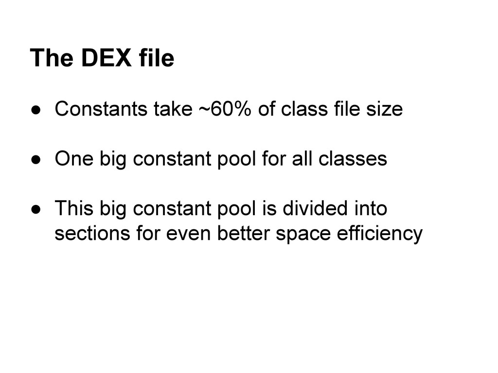 The DEX file ● Constants take ~60% of class fil...