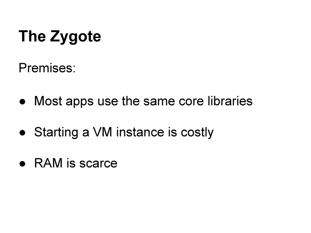 The Zygote Premises: ● Most apps use the same c...