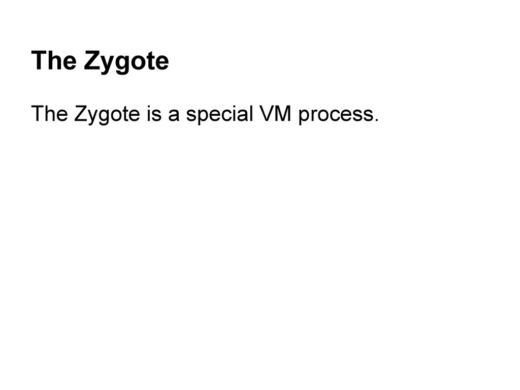 The Zygote The Zygote is a special VM process.