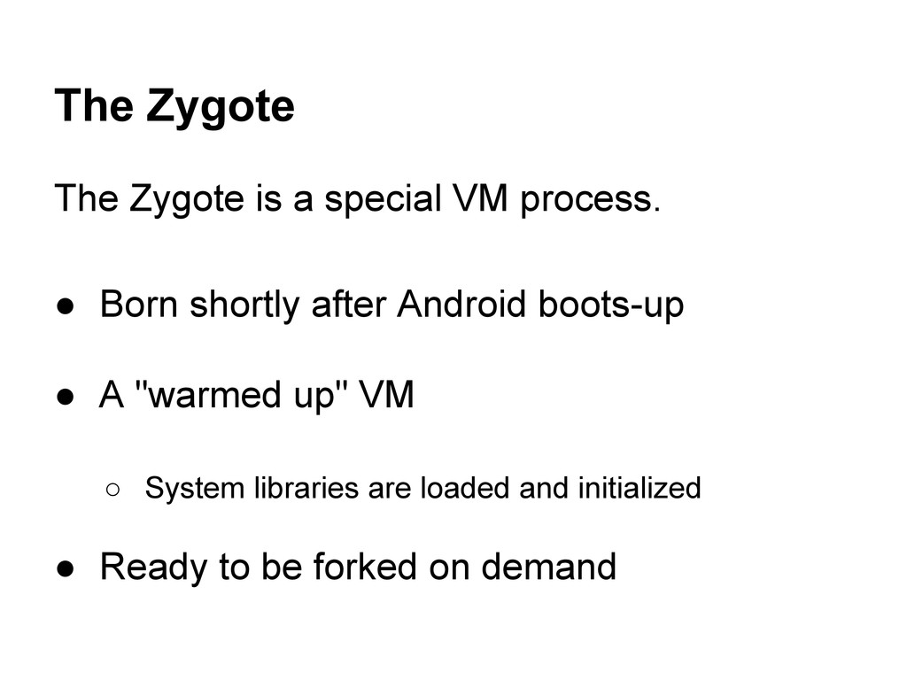 The Zygote The Zygote is a special VM process. ...