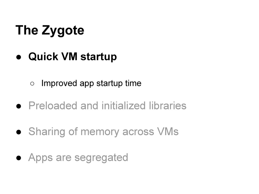 The Zygote ● Quick VM startup ○ Improved app st...