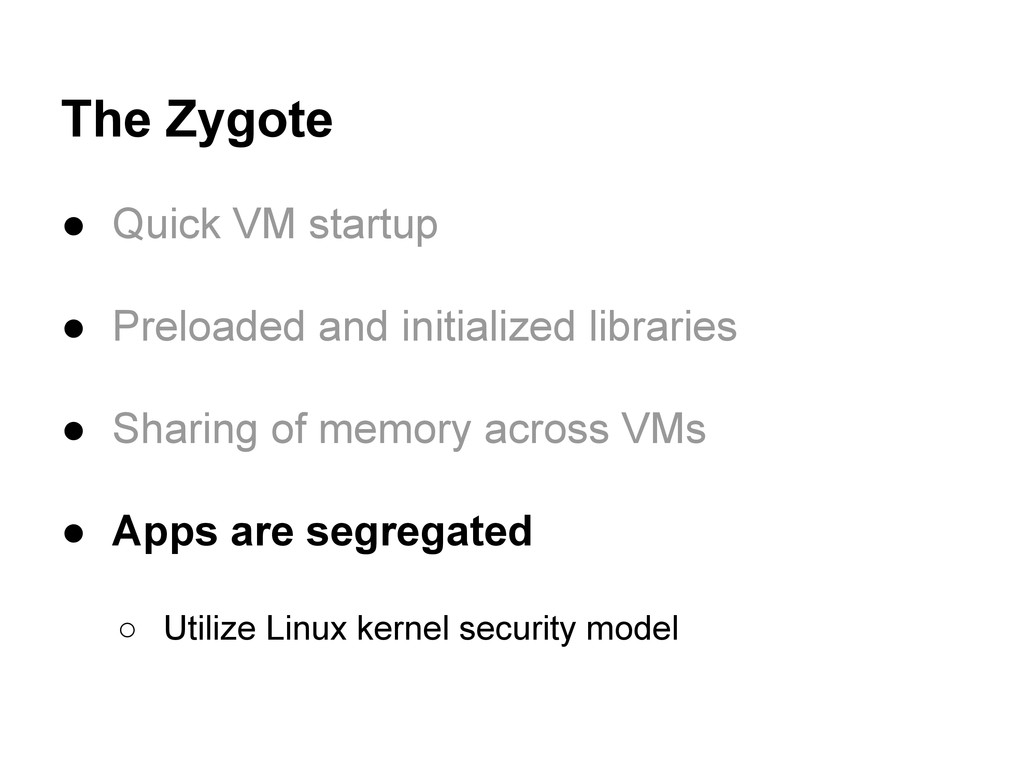 The Zygote ● Quick VM startup ● Preloaded and i...