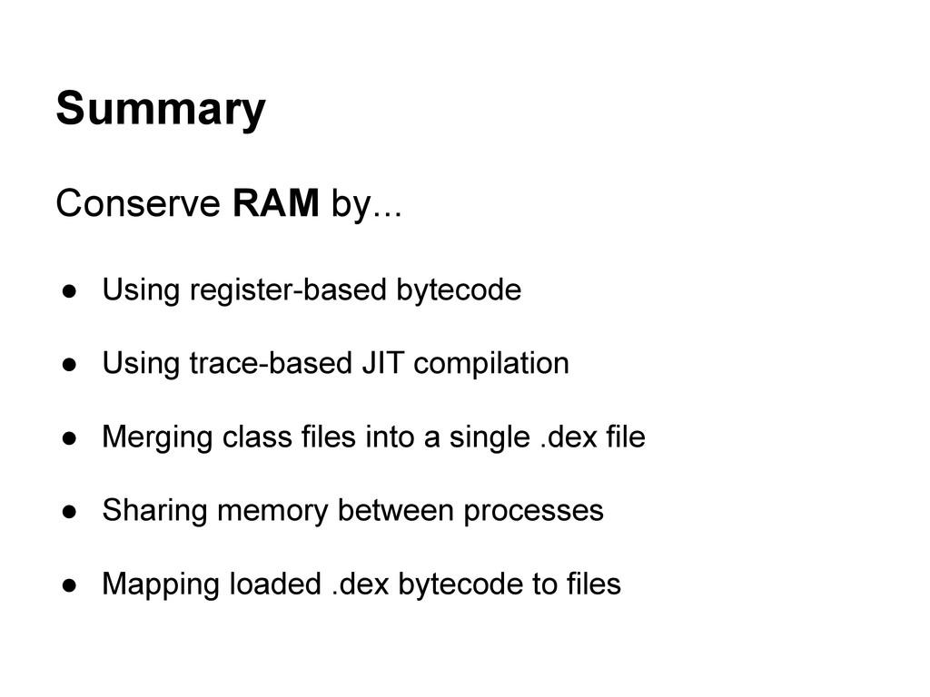 Summary Conserve RAM by... ● Using register-bas...