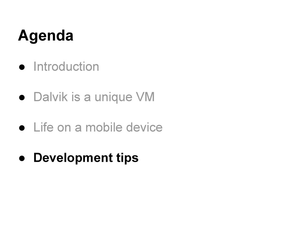 Agenda ● Introduction ● Dalvik is a unique VM ●...