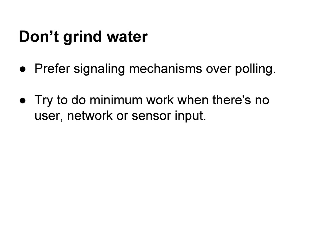 Don't grind water ● Prefer signaling mechanisms...