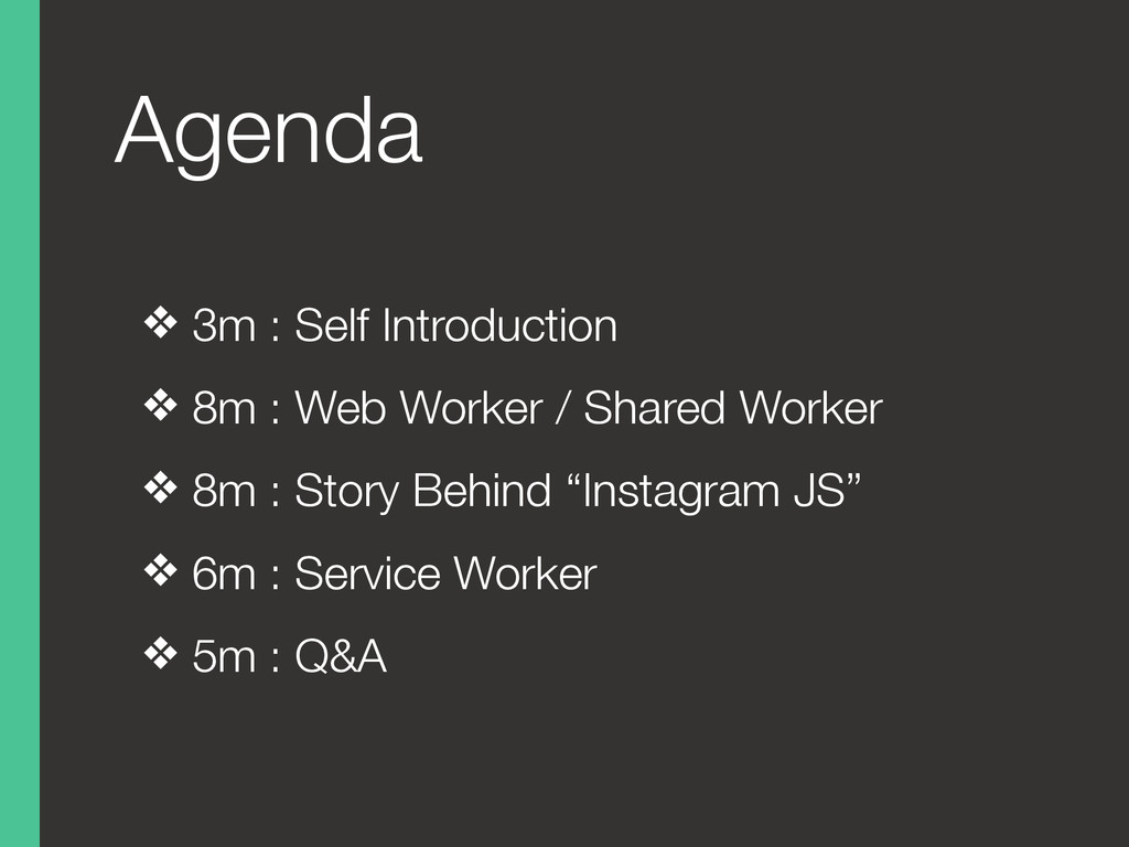 Agenda ❖ 3m : Self Introduction ❖ 8m : Web Work...