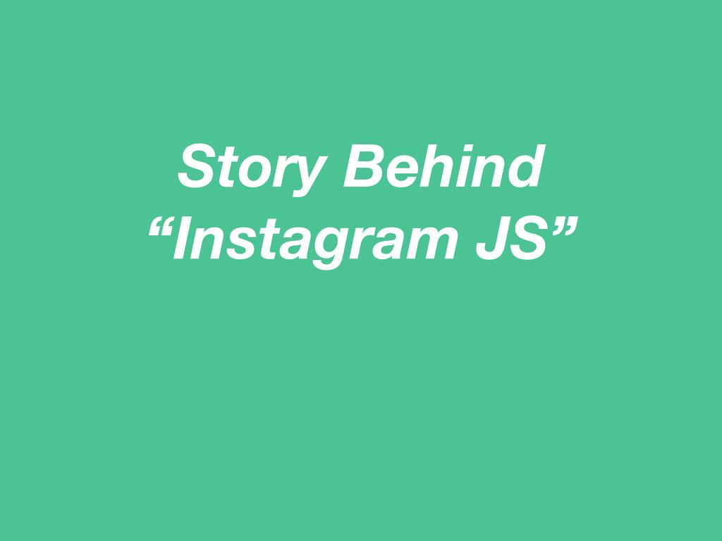"Story Behind ""Instagram JS"""