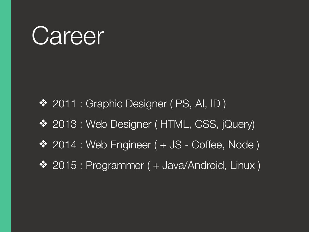 Career ❖ 2011 : Graphic Designer ( PS, AI, ID )...