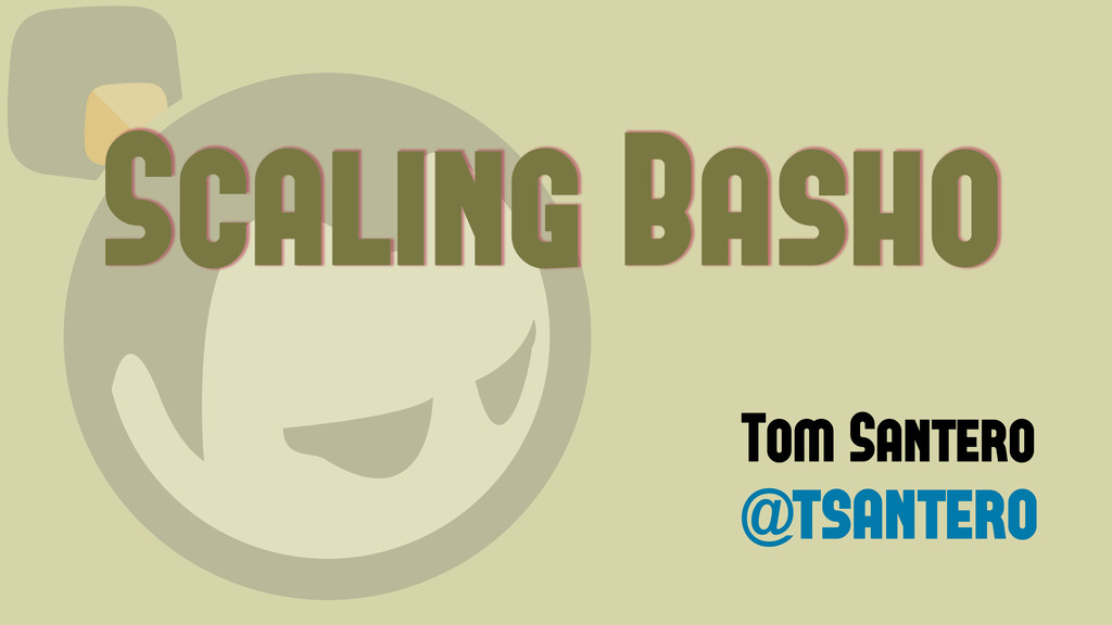 @tsantero Scaling Basho Tom Santero