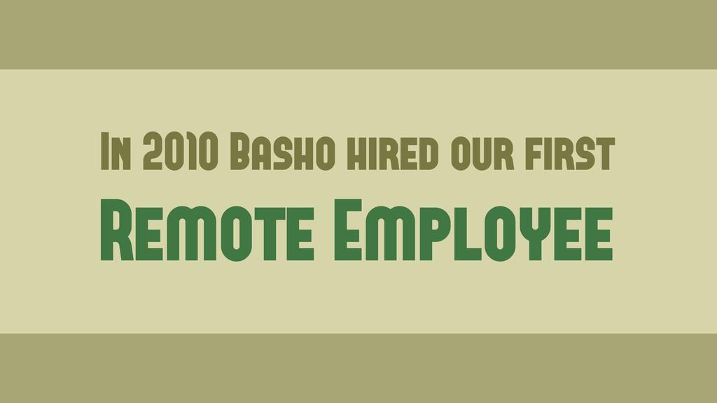 In 2010 Basho hired our first Remote Employee
