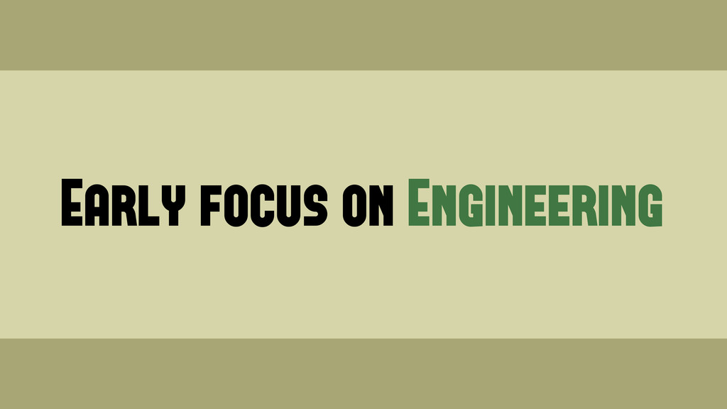 Early focus on Engineering