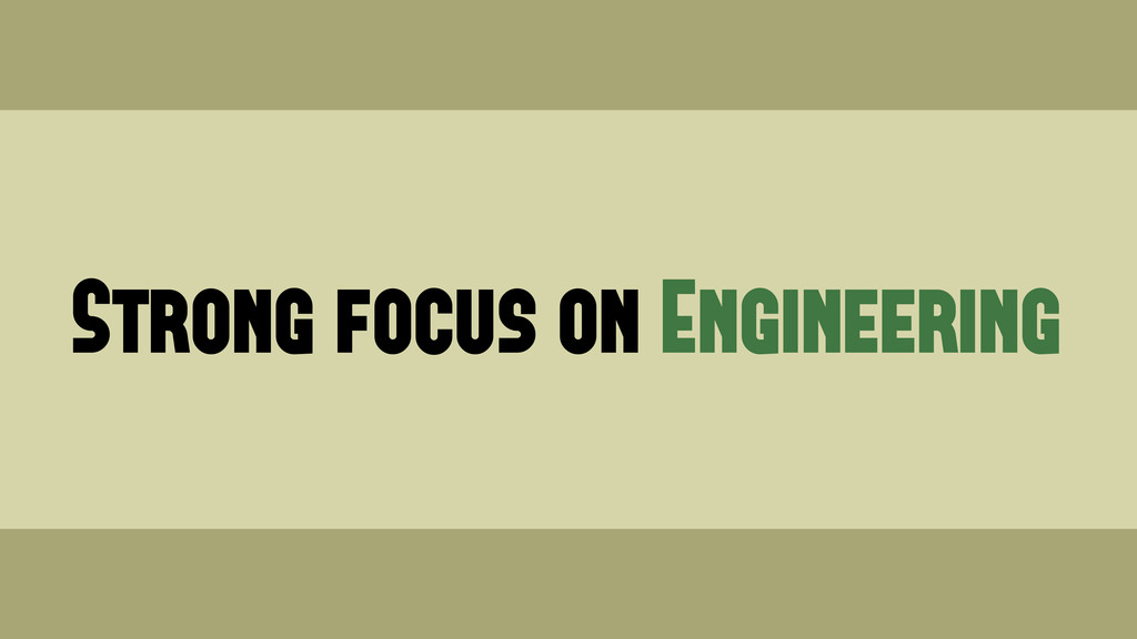 Strong focus on Engineering