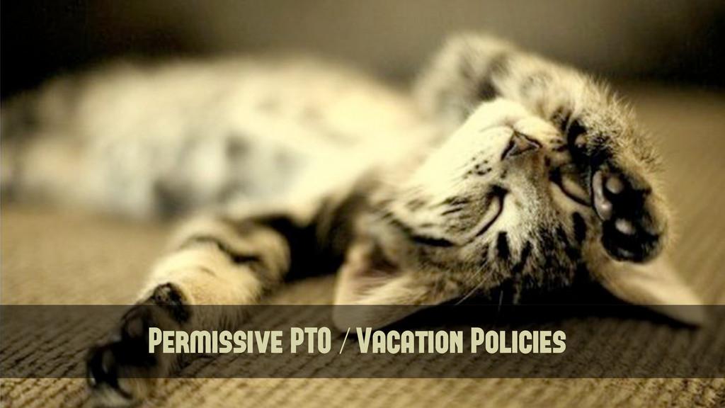 Permissive PTO / Vacation Policies