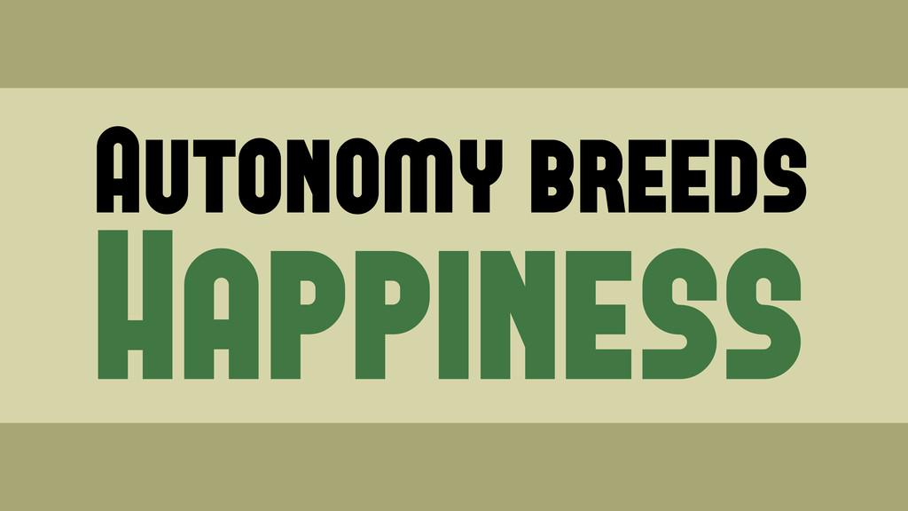 Autonomy breeds Happiness