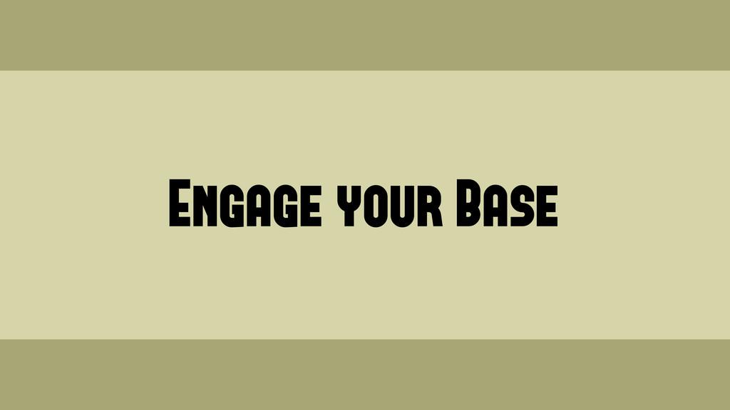 Engage your Base