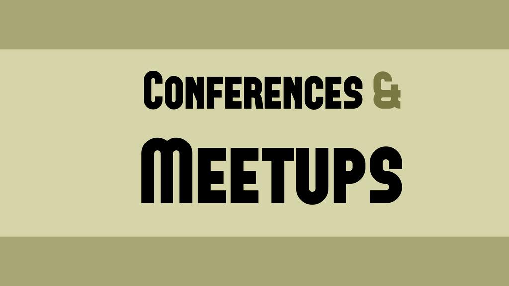 Conferences & Meetups