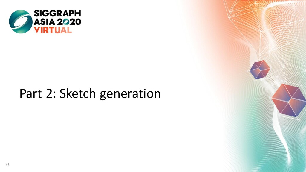 Part 2: Sketch generation 21