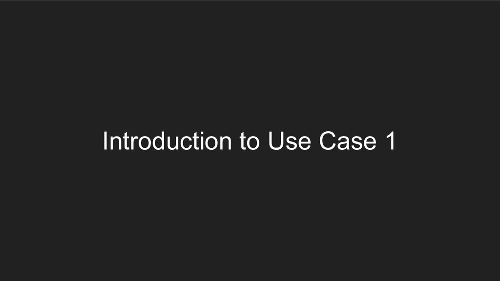 Introduction to Use Case 1